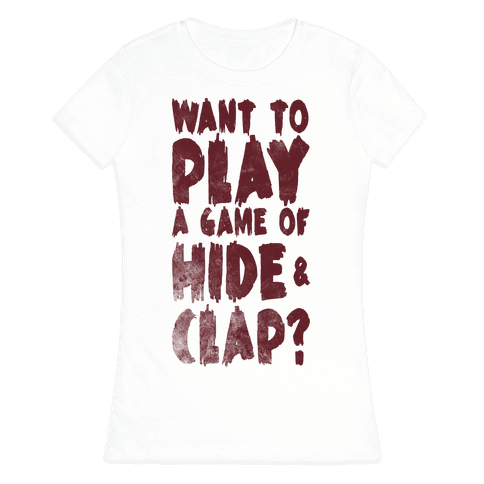 Want To Play A Game Of Hide & Clap? Womens T-Shirt