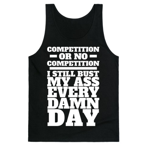 Competition or no Competition Tank Top