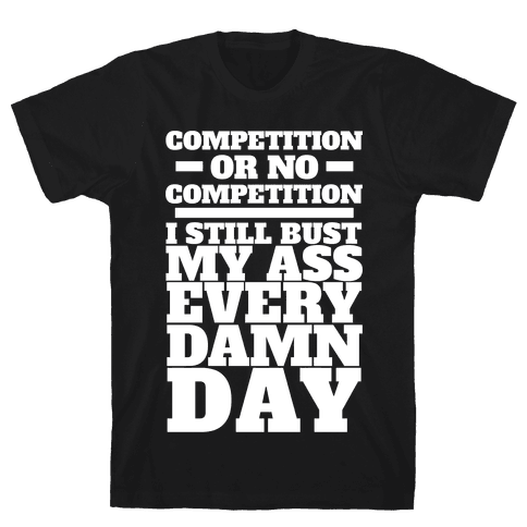 Competition or no Competition Mens T-Shirt