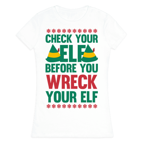 Check Your Elf Before You Wreck Your Elf (Red/Green) Womens T-Shirt