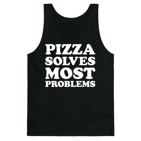 Pizza Solves Most Problems Tank Top