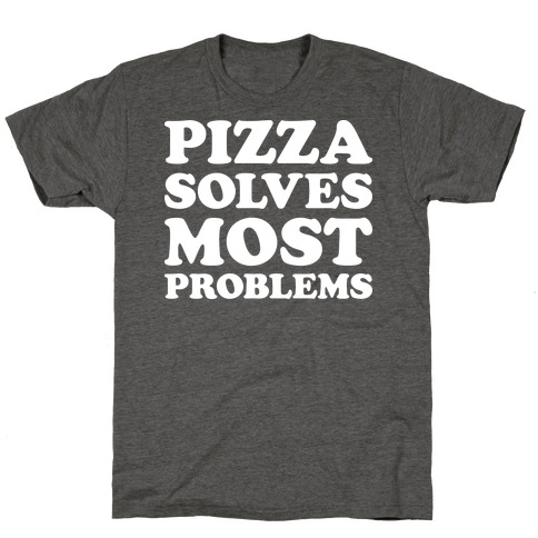 Pizza Solves Most Problems T-Shirt
