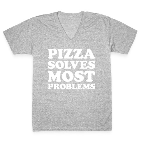 Pizza Solves Most Problems V-Neck Tee Shirt