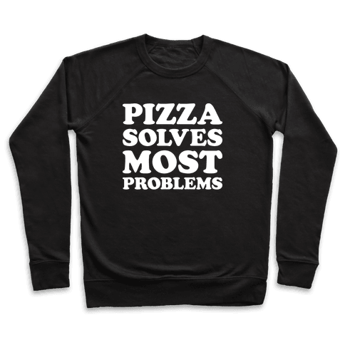 Pizza Solves Most Problems Pullover