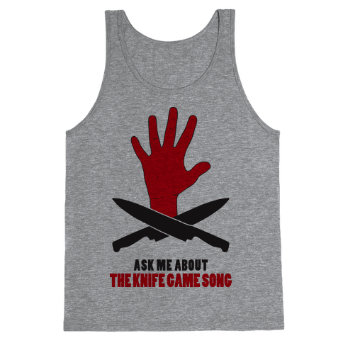 Ask Me About The Knife Game Song (Tank) Tank Top