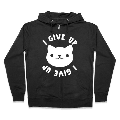 I Give Up Cat Zip Hoodie