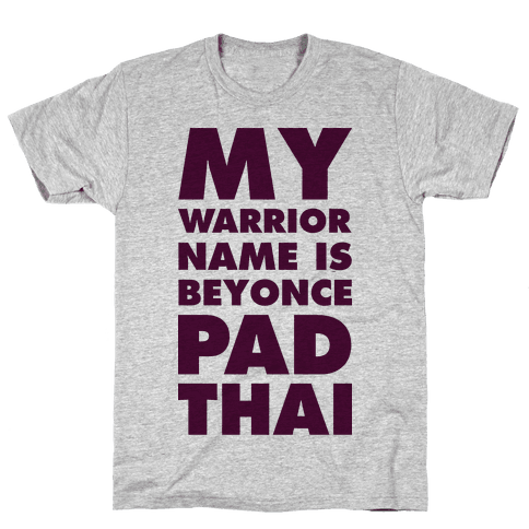 My Warrior Name is Beyonce Pad Thai Mens T-Shirt