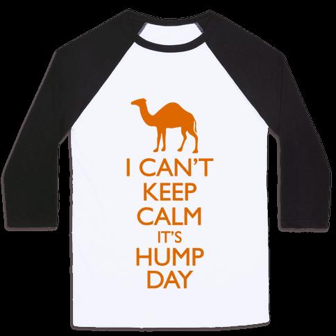 I Can't Keep Calm It's Hump Day Baseball Tee