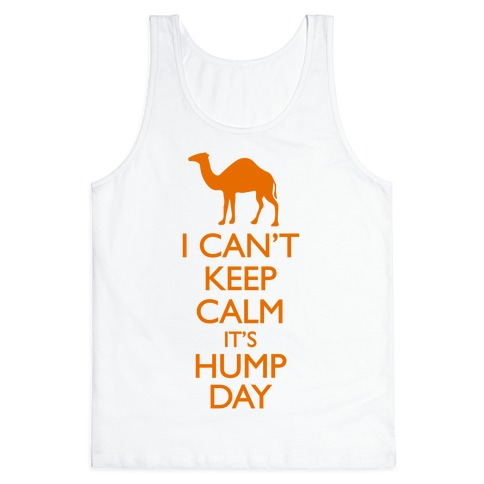 I Can't Keep Calm It's Hump Day Tank Top