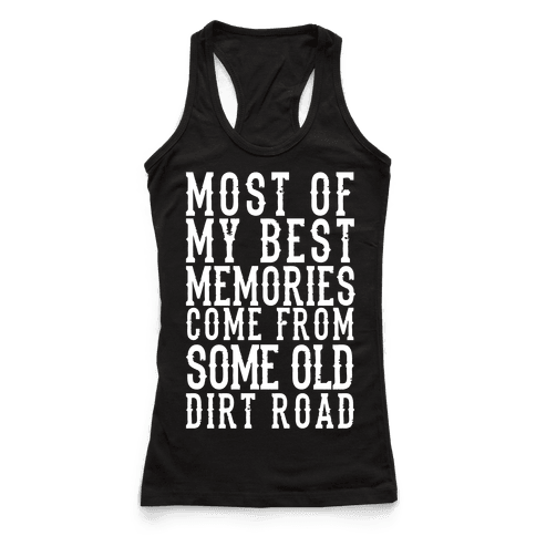 Most Of My Best Memories Come From Some Old Dirt Road