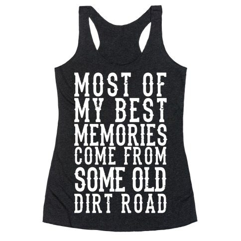 Most Of My Best Memories Come From Some Old Dirt Road Racerback Tank Top