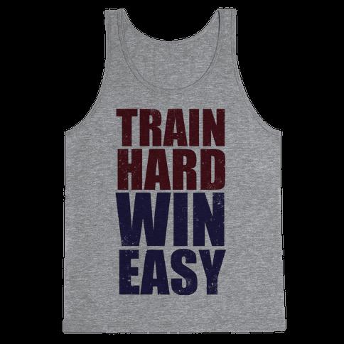 Train Hard Win Easy (Tank) Tank Top