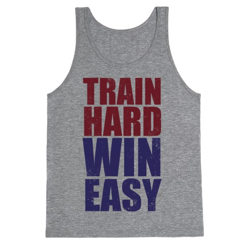 Train Hard Win Easy (Tank) Tank Top