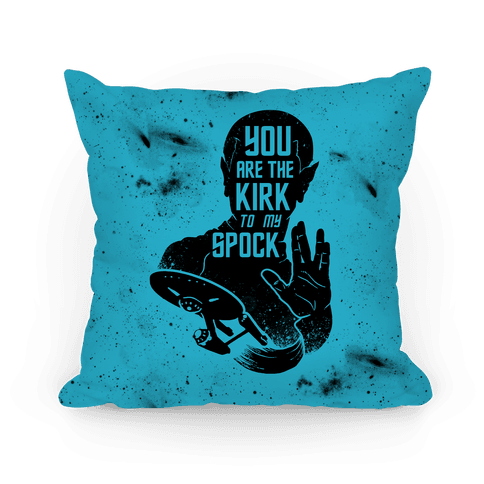 You Are The Kirk To My Spock Pillow