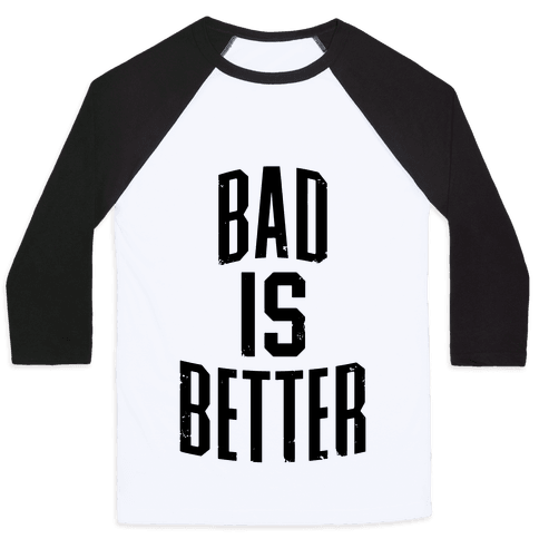 Bad Is Better Baseball Tee