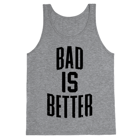 Bad Is Better Tank Top