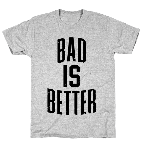 Bad Is Better Mens T-Shirt