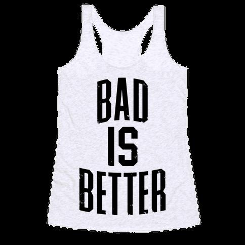 Bad Is Better Racerback Tank Top