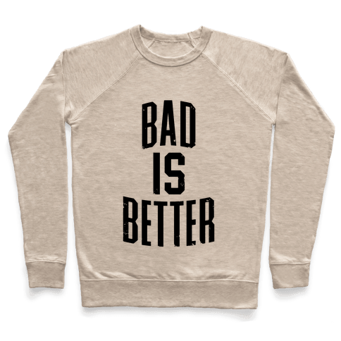 Bad Is Better Pullover
