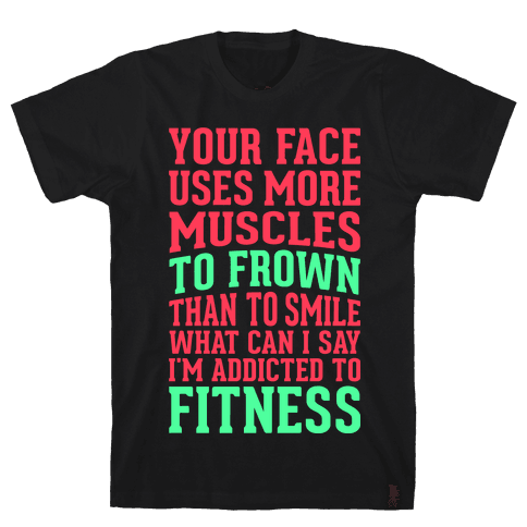 Your Face Uses More Muscles to Frown Than To Smile Mens T-Shirt