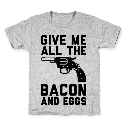 Give Me All The Bacon And Eggs Kids T-Shirt