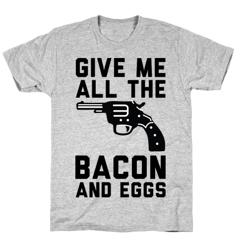 Give Me All The Bacon And Eggs Mens T-Shirt