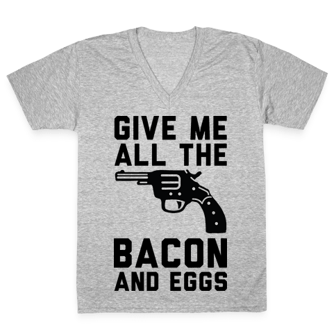 Give Me All The Bacon And Eggs V-Neck Tee Shirt