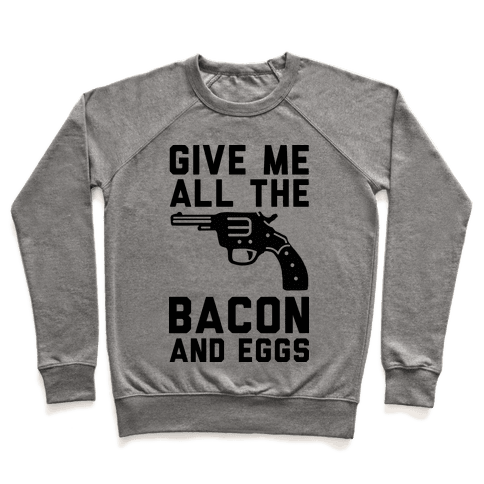 Give Me All The Bacon And Eggs Pullover
