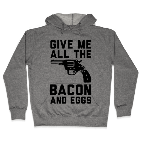Give Me All The Bacon And Eggs Hooded Sweatshirt