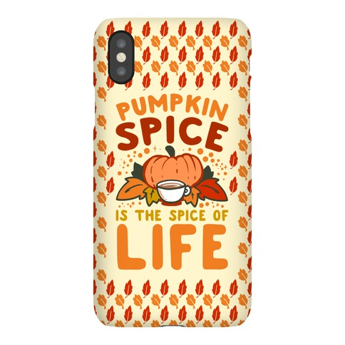Pumpkin Spice is the Spice of Life Phone Case
