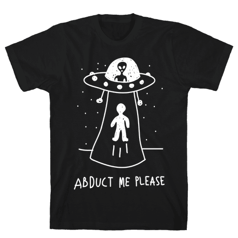 Abduct Me Please Mens T-Shirt
