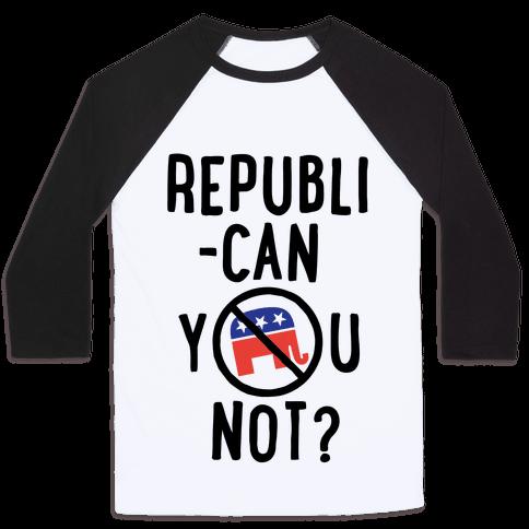 Republican you not? Baseball Tee