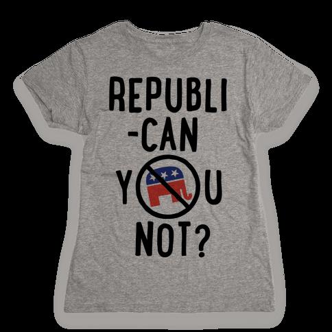 Republican you not? Womens T-Shirt