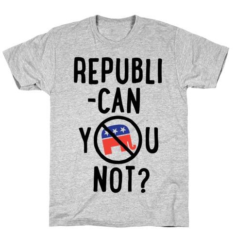 Republican you not? T-Shirt