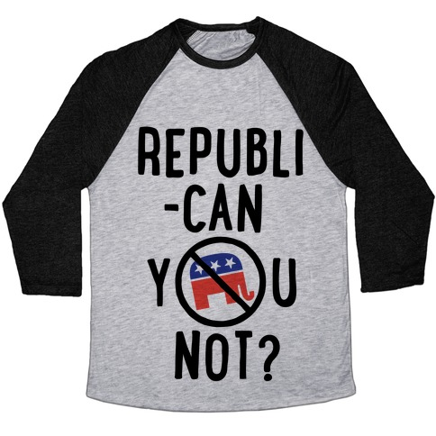 Republican you not? Baseball Tee