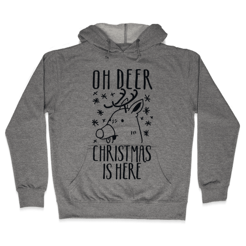 Oh Deer Christmas is Here  Hooded Sweatshirt