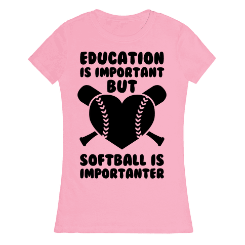 Education is Important But Softball Is Importanter Womens T-Shirt