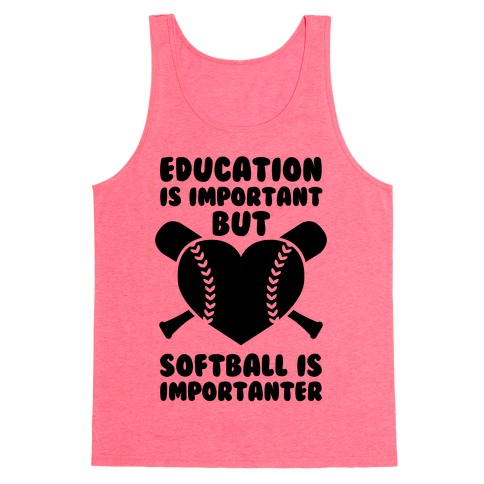 Education is Important But Softball Is Importanter Tank Top