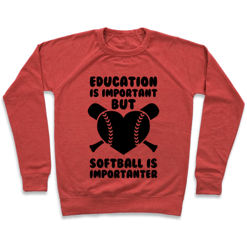 Education is Important But Softball Is Importanter Pullover