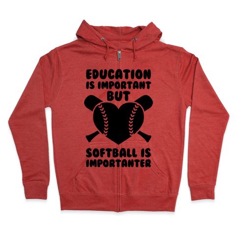 Education is Important But Softball Is Importanter Zip Hoodie