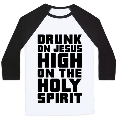 Drunk On Jesus High On The Holy Spirit