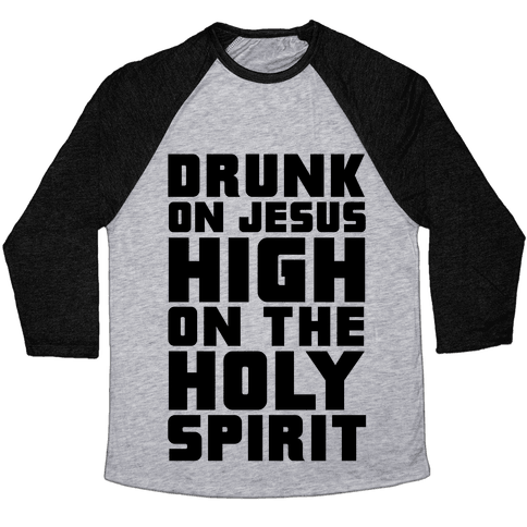 Drunk On Jesus High On The Holy Spirit Baseball Tee