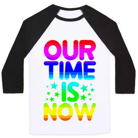 Our Time Is Now Baseball Tee