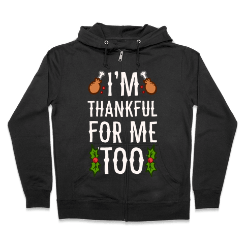 I'm Thankful For Me Too Zip Hoodie