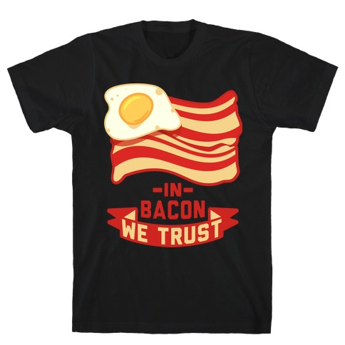 In Bacon We Trust Mens T-Shirt