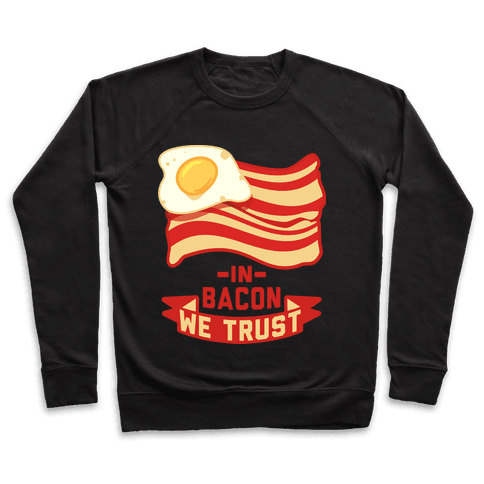 In Bacon We Trust Pullover