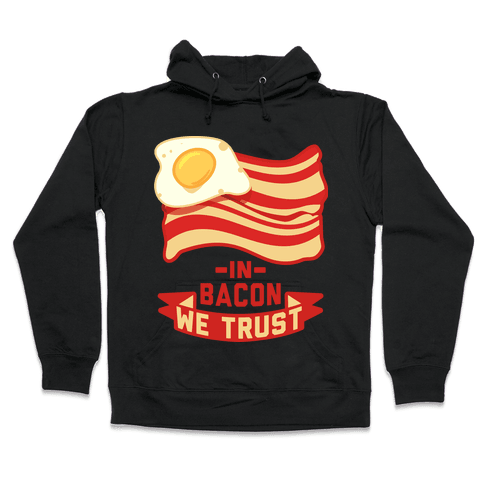 In Bacon We Trust Hooded Sweatshirt