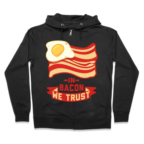 In Bacon We Trust Zip Hoodie
