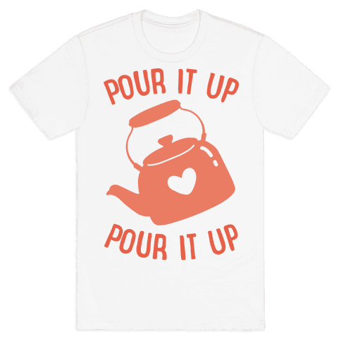 Pour It Up Tea Kettle Mens T-Shirt