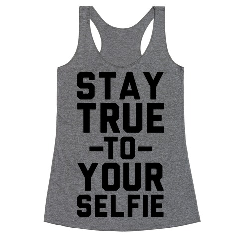 Stay True to Yourselfie Racerback Tank Top